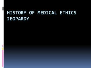 HISTORY OF MEDICAL ETHICS JEOPARDY