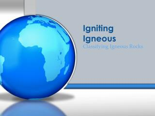 Igniting Igneous
