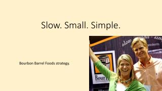Slow. Small. Simple.