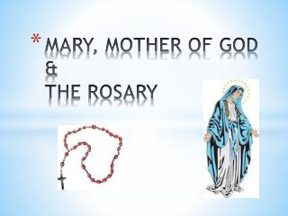MARY, MOTHER OF GOD & THE ROSARY