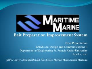 Bait Preparation Improvement System  Final Presentation ENGR 232: Design and Communications II