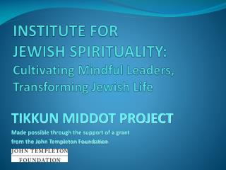 INSTITUTE FOR  JEWISH SPIRITUALITY: Cultivating Mindful Leaders,  Transforming Jewish Life