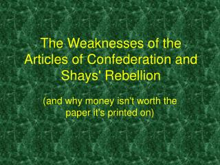 The Weaknesses of the Articles of Confederation and Shays Rebellion