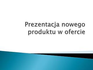 Prezentacja nowego produktu w ofercie