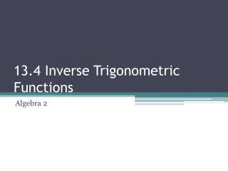 13.4 Inverse Trigonometric Functions