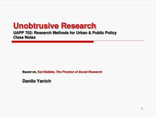 Unobtrusive Research UAPP 702: Research Methods for Urban & Public Policy Class Notes
