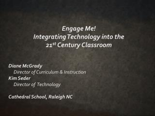 Engage Me! I ntegrating Technology into the  21 st  Century Classroom
