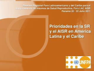 Prioridades en la SR  y el AISR en América Latina y el Caribe
