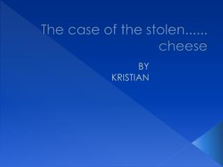 The case of the stolen...... cheese