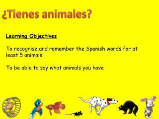 ¿ Tienes animales ?