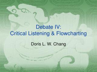 Debate IV:  Critical Listening  Flowcharting