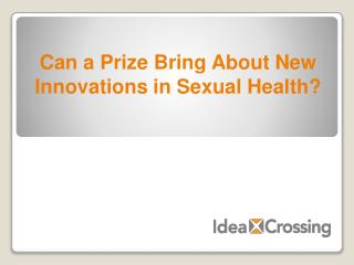 Can a Prize Bring About New  Innovations in Sexual Health?