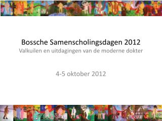 Bossche Samenscholingsdagen 2012 Valkuilen en uitdagingen van de moderne dokter