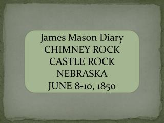 James Mason Diary CHIMNEY ROCK CASTLE ROCK NEBRASKA JUNE 8-10, 1850