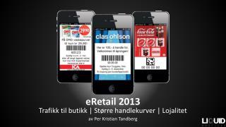 eRetail  2013 Trafikk til butikk | Større handlekurver | Lojalitet av Per Kristian Tandberg