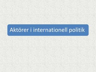 aktc3b6rer i internationell politik