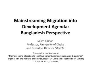 Mainstreaming Migration into Development Agenda:  Bangladesh Perspective