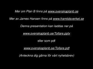 Mer om Plan B finns på  svenskaplanb.se Mer av James Hansen finns på  framtidsverket.se