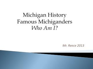 Michigan History  Famous Michiganders Who Am I?