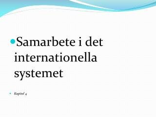 Samarbete i det internationella systemet Kapitel 4