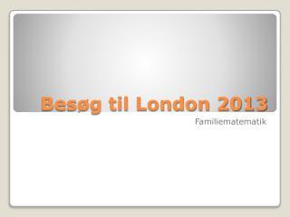 Besøg til London  2013