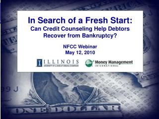 In Search of a Fresh Start: Can Credit Counseling Help Debtors Recover from Bankruptcy  NFCC Webinar May 12, 2010