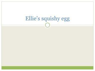 Ellie's squishy egg