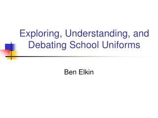 Exploring, Understanding, and Debating School Uniforms