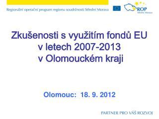 Zkušenosti s využitím fondů EU v letech 2007-2013  v Olomouckém kraji