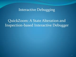 Interactive Debugging QuickZoom : A State Alteration and Inspection-based Interactive Debugger
