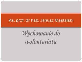 Ks. prof. dr hab. Janusz  Mastalski