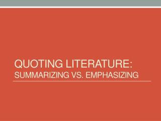 Quoting Literature: Summarizing vs. Emphasizing