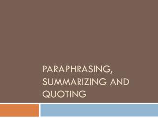 Paraphrasing, summarizing and quoting