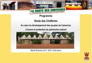 Programme Route des Chefferies Au cœur du développement des peuples du Cameroun