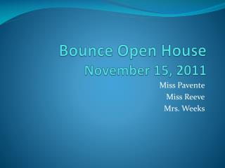 Bounce Open  House November 15, 2011