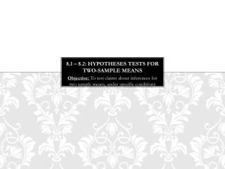 8.1 � 8.2: Hypotheses tests for two-sample means