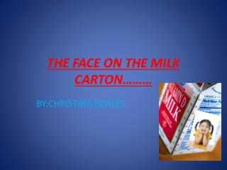 THE FACE ON THE MILK CARTON………