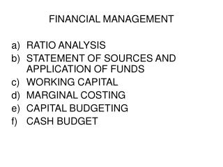 FINANCIAL MANAGEMENT  RATIO ANALYSIS STATEMENT OF SOURCES AND APPLICATION OF FUNDS WORKING CAPITAL MARGINAL COSTING CAPI