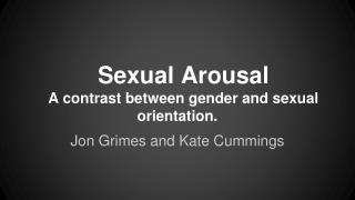 Sexual Arousal  A contrast between gender and sexual orientation.