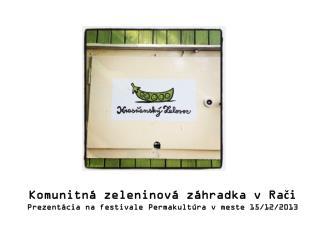 Komunitná  zeleninová  záhradka v Rači  Prezentácia na festivale  Permakultúra  v meste 15/12/2013