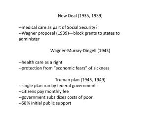 New Deal (1935, 1939) --medical care as part of Social Security?