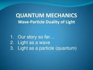 QUANTUM MECHANICS Wave-Particle Duality of Light