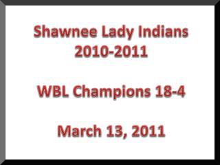 Shawnee Lady Indians 2010-2011 WBL Champions 18-4 March 13, 2011