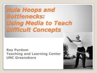 Hula Hoops and Bottlenecks:  Using  Media to Teach Difficult Concepts