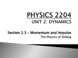 PHYSICS 2204 UNIT 2: DYNAMICS