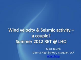 Wind velocity & Seismic activity – a couple?  Summer 2012 RET @ LHO