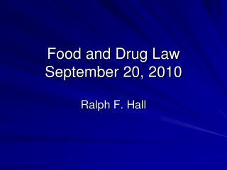 Food and Drug Law September  20 ,  2010