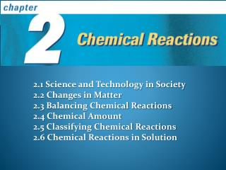 2.1 Science and Technology in Society 2.2 Changes in Matter 2.3 Balancing Chemical Reactions