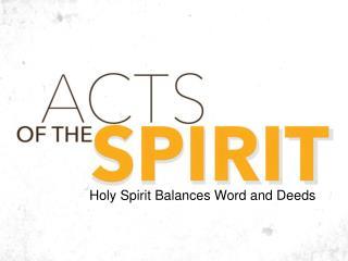 Holy Spirit Balances Word and Deeds
