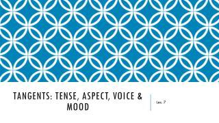 Tangents: Tense, Aspect, Voice & Mood